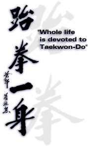 Whole Life is devoted to Tae Kwon-Do